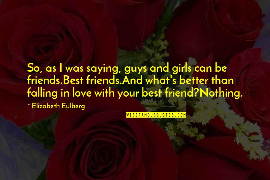 Falling Out With Friends Quotes By Elizabeth Eulberg: So, as I was saying, guys and girls