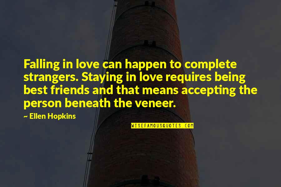 Falling Out With Friends Quotes By Ellen Hopkins: Falling in love can happen to complete strangers.