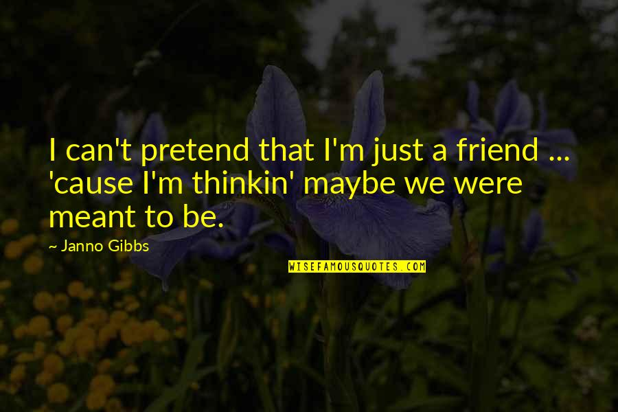 Falling Out With Friends Quotes By Janno Gibbs: I can't pretend that I'm just a friend