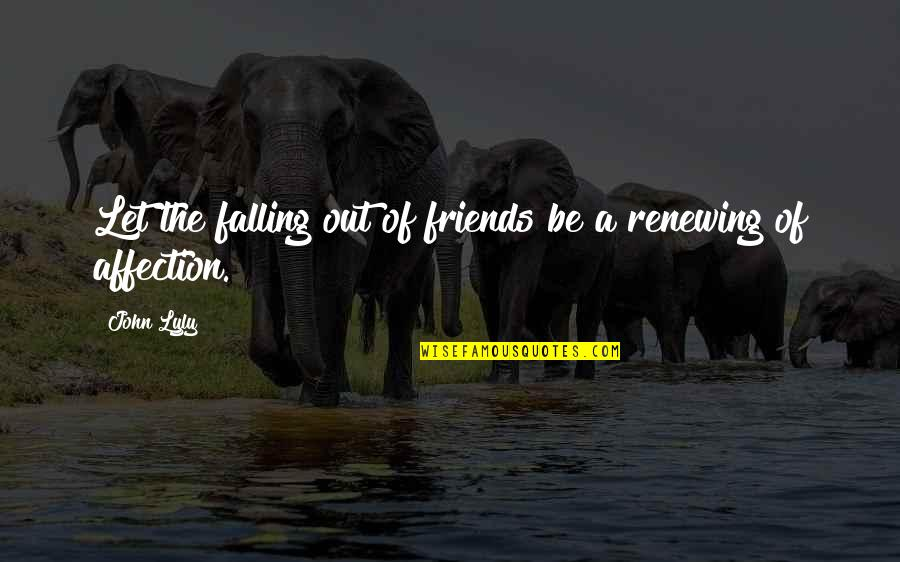 Falling Out With Friends Quotes By John Lyly: Let the falling out of friends be a