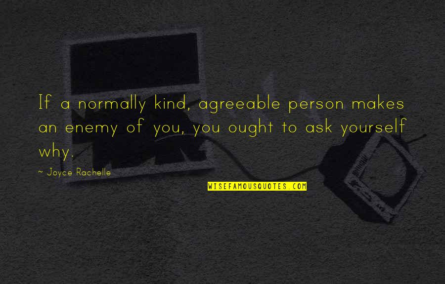 Falling Out With Friends Quotes By Joyce Rachelle: If a normally kind, agreeable person makes an
