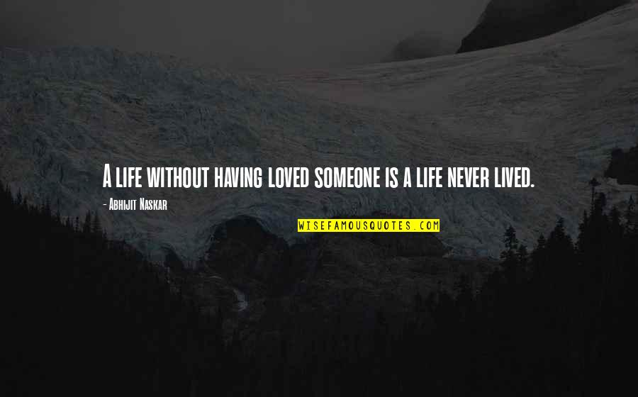 Falling Out With Someone You Love Quotes By Abhijit Naskar: A life without having loved someone is a