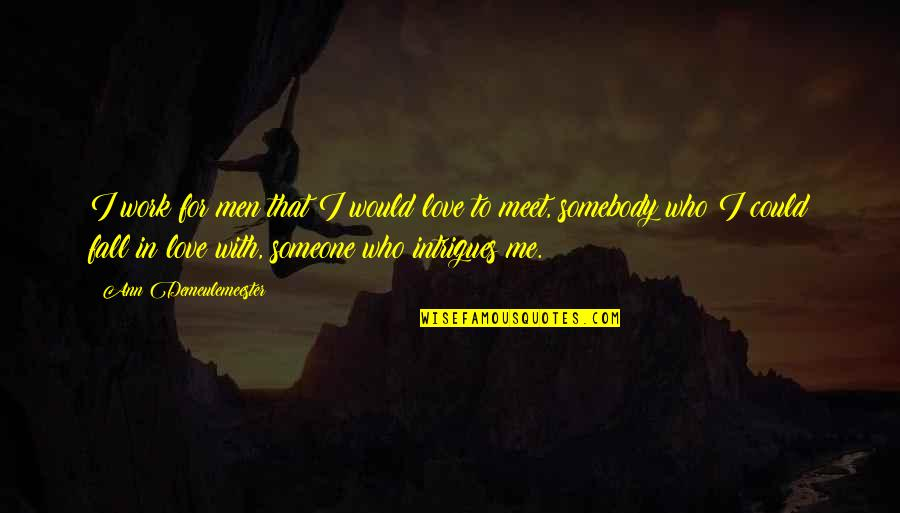 Falling Out With Someone You Love Quotes By Ann Demeulemeester: I work for men that I would love