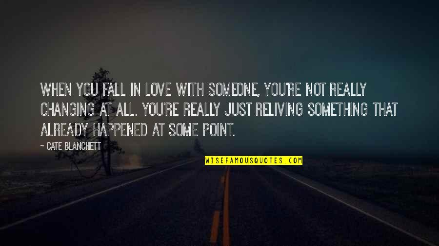 Falling Out With Someone You Love Quotes By Cate Blanchett: When you fall in love with someone, you're