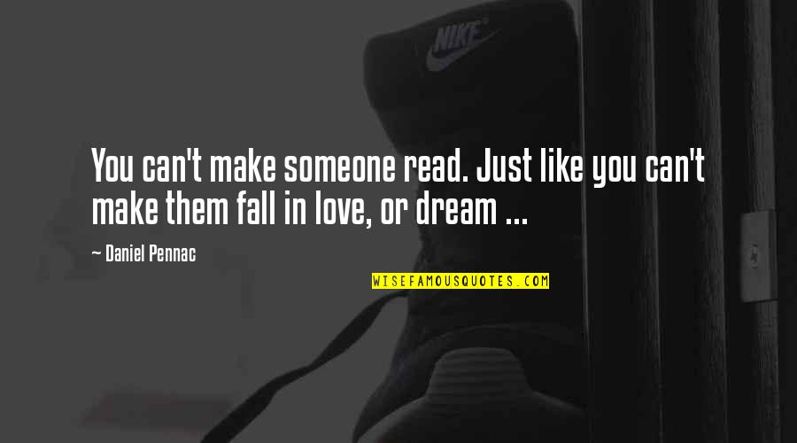 Falling Out With Someone You Love Quotes By Daniel Pennac: You can't make someone read. Just like you