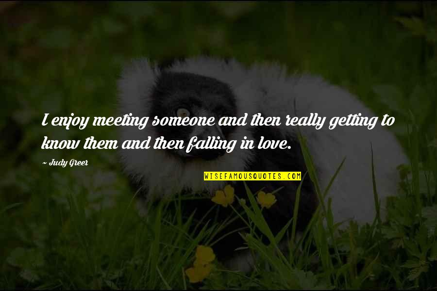 Falling Out With Someone You Love Quotes By Judy Greer: I enjoy meeting someone and then really getting