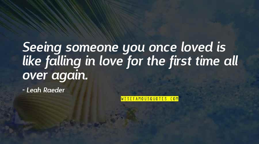 Falling Out With Someone You Love Quotes By Leah Raeder: Seeing someone you once loved is like falling