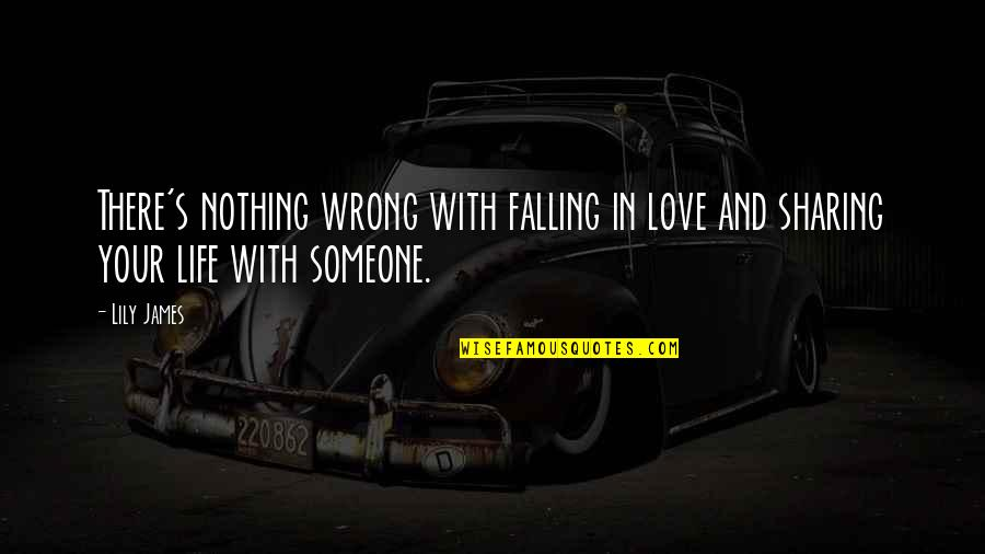 Falling Out With Someone You Love Quotes By Lily James: There's nothing wrong with falling in love and