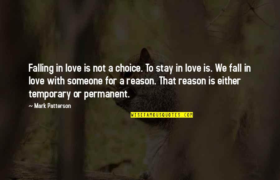 Falling Out With Someone You Love Quotes By Mark Patterson: Falling in love is not a choice. To