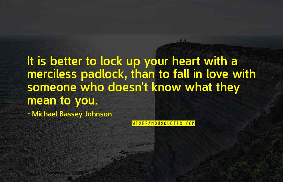 Falling Out With Someone You Love Quotes By Michael Bassey Johnson: It is better to lock up your heart