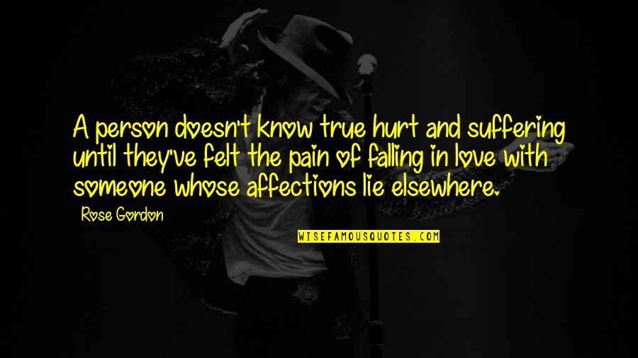 Falling Out With Someone You Love Quotes By Rose Gordon: A person doesn't know true hurt and suffering