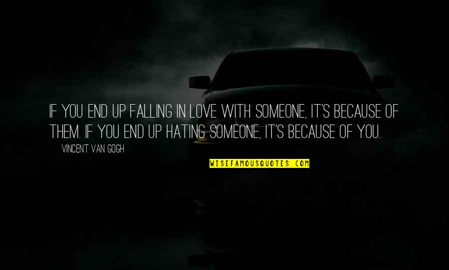 Falling Out With Someone You Love Quotes By Vincent Van Gogh: If you end up falling in love with