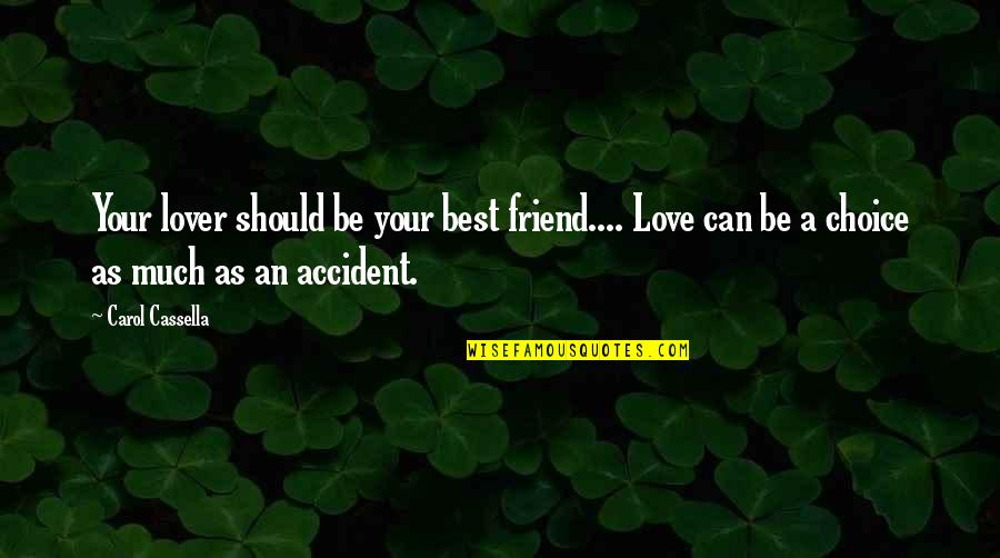 Falling Out With Your Best Friend Quotes By Carol Cassella: Your lover should be your best friend.... Love