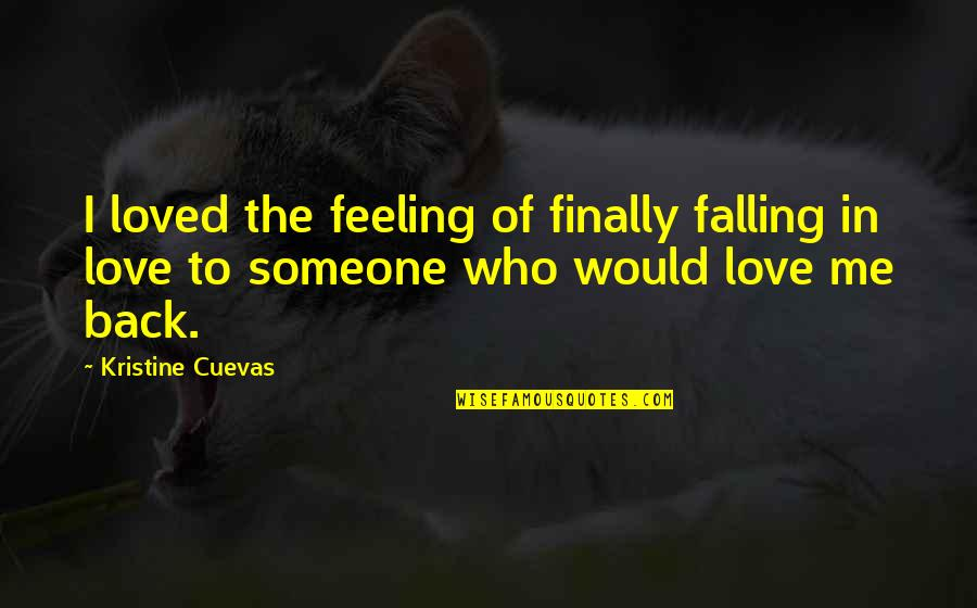 Falling Out With Your Best Friend Quotes By Kristine Cuevas: I loved the feeling of finally falling in