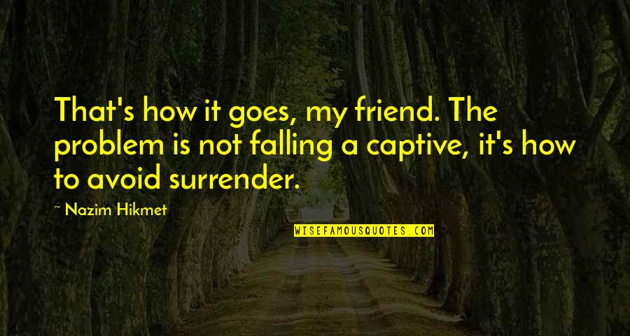 Falling Out With Your Best Friend Quotes By Nazim Hikmet: That's how it goes, my friend. The problem