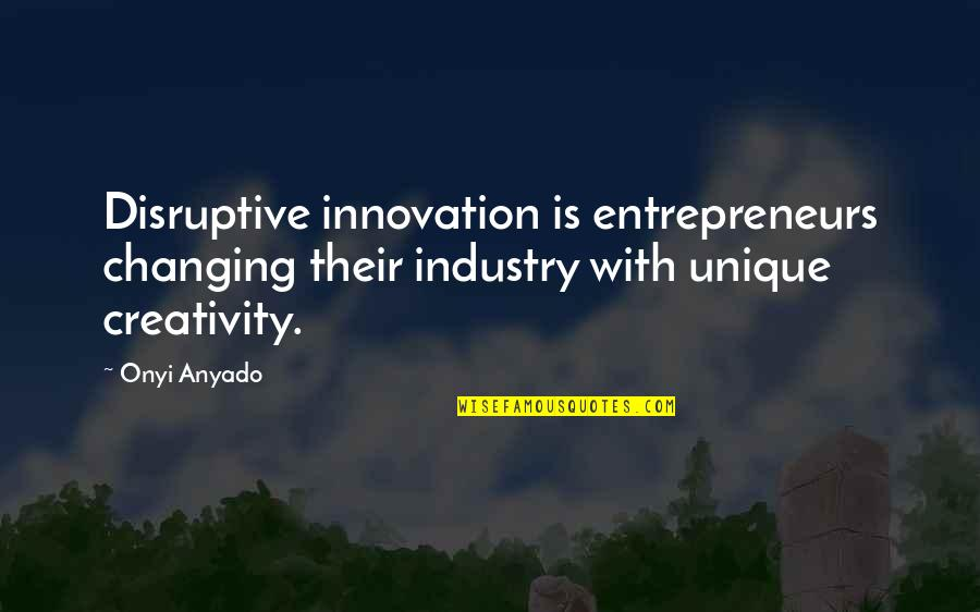 Fallon Mom Quotes By Onyi Anyado: Disruptive innovation is entrepreneurs changing their industry with