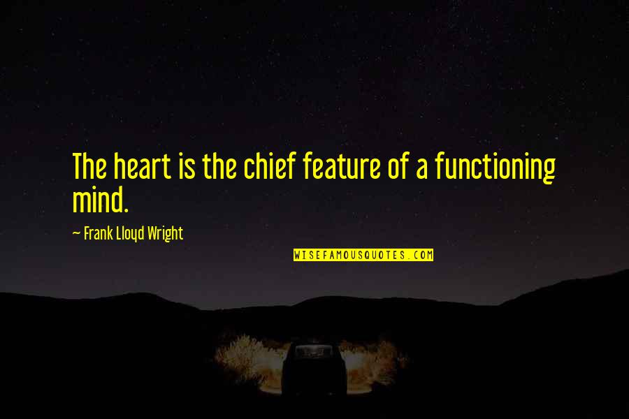 Fallout 3 Bobbleheads Quotes By Frank Lloyd Wright: The heart is the chief feature of a