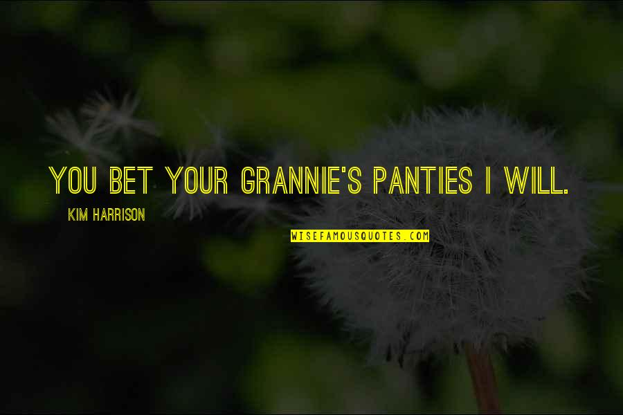 Fallout Nv Benny Quotes By Kim Harrison: You bet your Grannie's Panties I will.