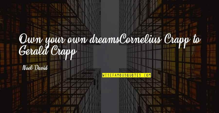 Fallout Nv Benny Quotes By Noel David: Own your own dreamsCornelius Crapp to Gerald Crapp