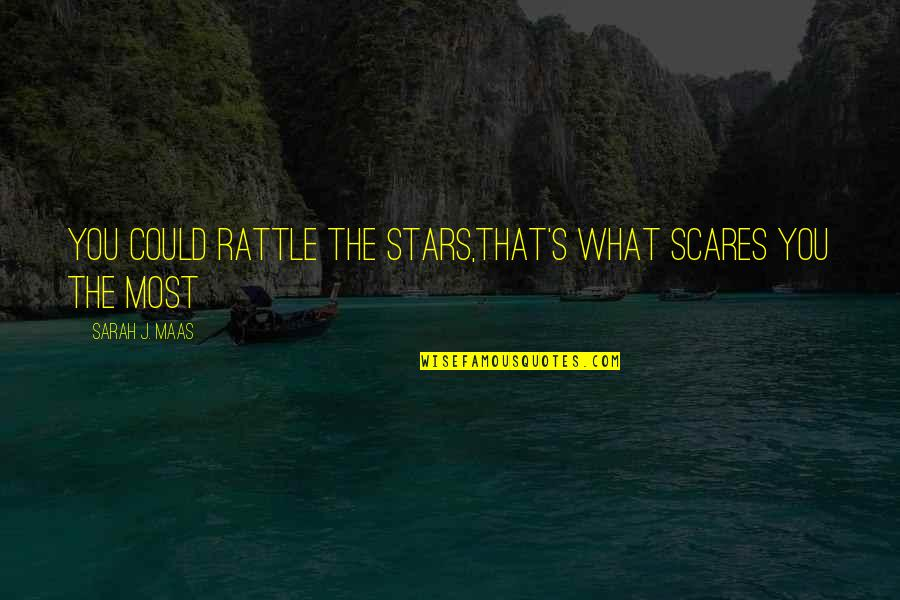 Fallout Nv Benny Quotes By Sarah J. Maas: You could rattle the stars,that's what scares you