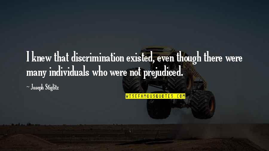 Fallout Think Tank Quotes By Joseph Stiglitz: I knew that discrimination existed, even though there