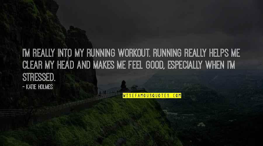 Fallout Think Tank Quotes By Katie Holmes: I'm really into my running workout. Running really