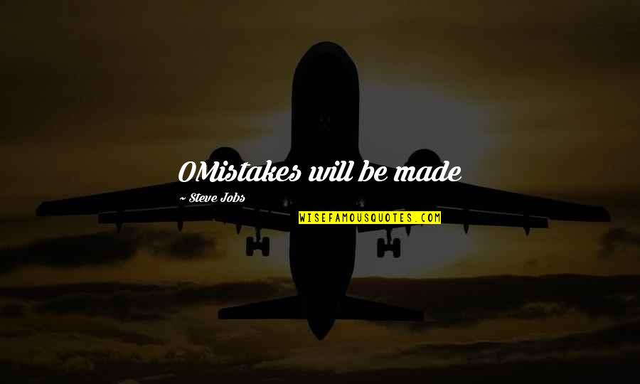 Fallout Think Tank Quotes By Steve Jobs: OMistakes will be made