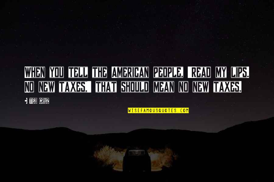 Fallout Think Tank Quotes By Ted Cruz: When you tell the American people, 'Read my