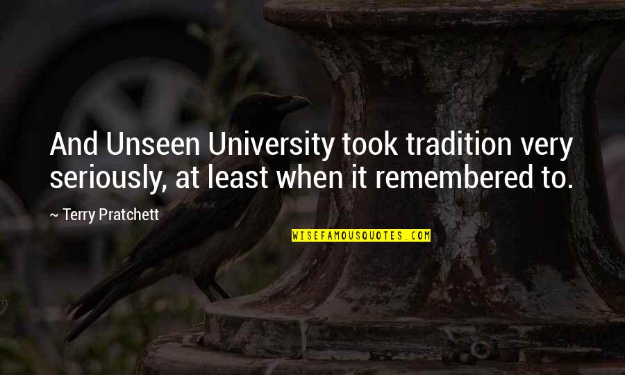 Fallout Think Tank Quotes By Terry Pratchett: And Unseen University took tradition very seriously, at