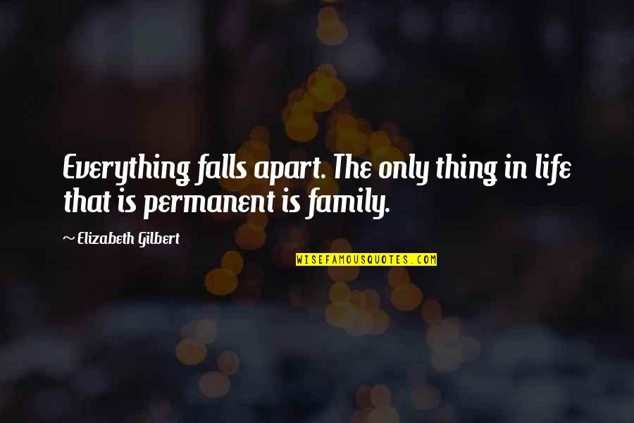 Falls Apart Quotes By Elizabeth Gilbert: Everything falls apart. The only thing in life
