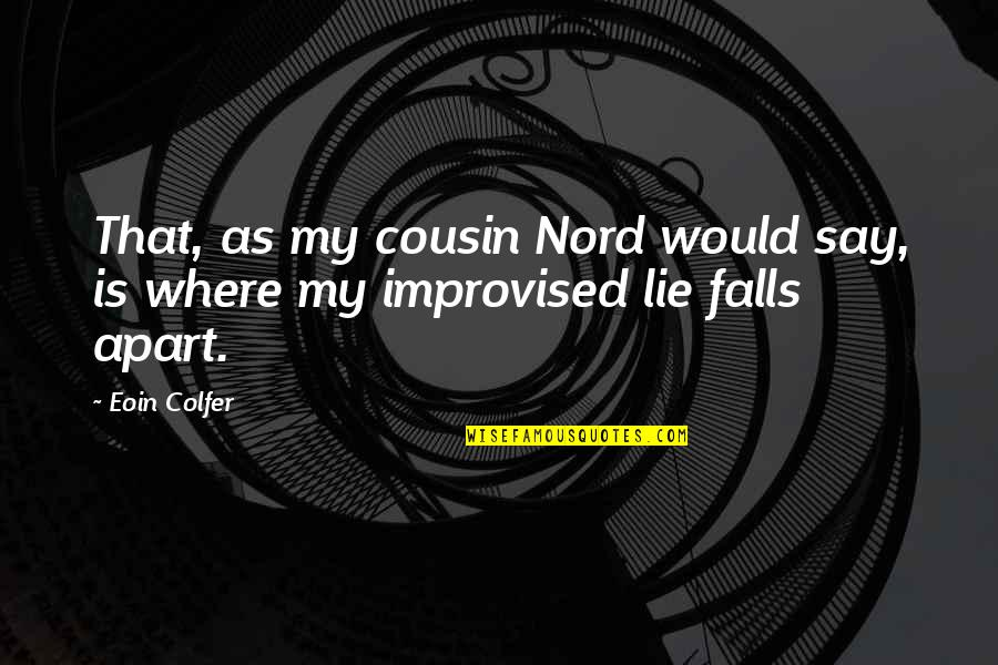 Falls Apart Quotes By Eoin Colfer: That, as my cousin Nord would say, is