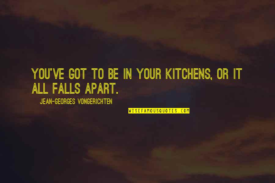 Falls Apart Quotes By Jean-Georges Vongerichten: You've got to be in your kitchens, or