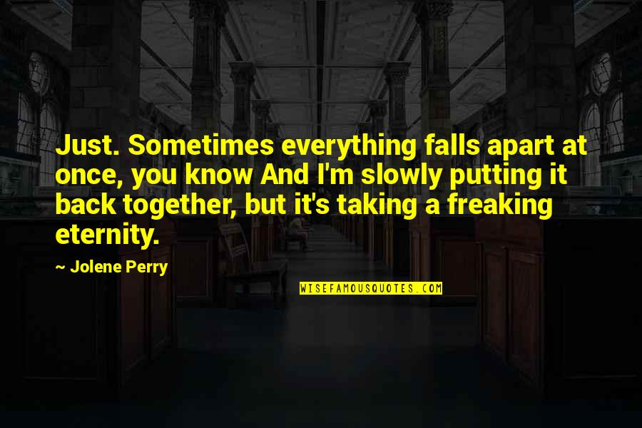 Falls Apart Quotes By Jolene Perry: Just. Sometimes everything falls apart at once, you
