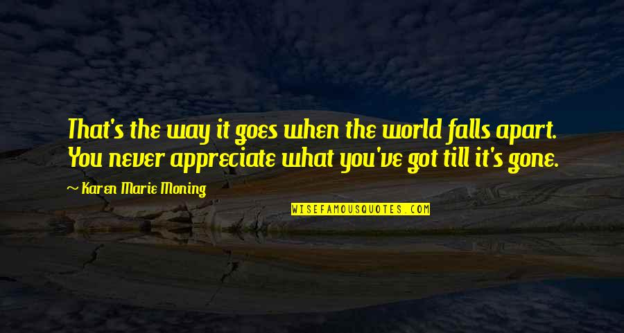 Falls Apart Quotes By Karen Marie Moning: That's the way it goes when the world
