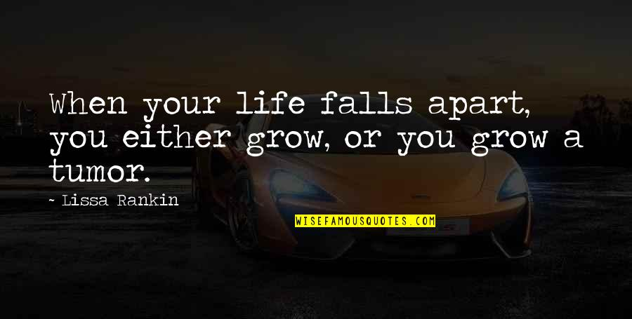Falls Apart Quotes By Lissa Rankin: When your life falls apart, you either grow,