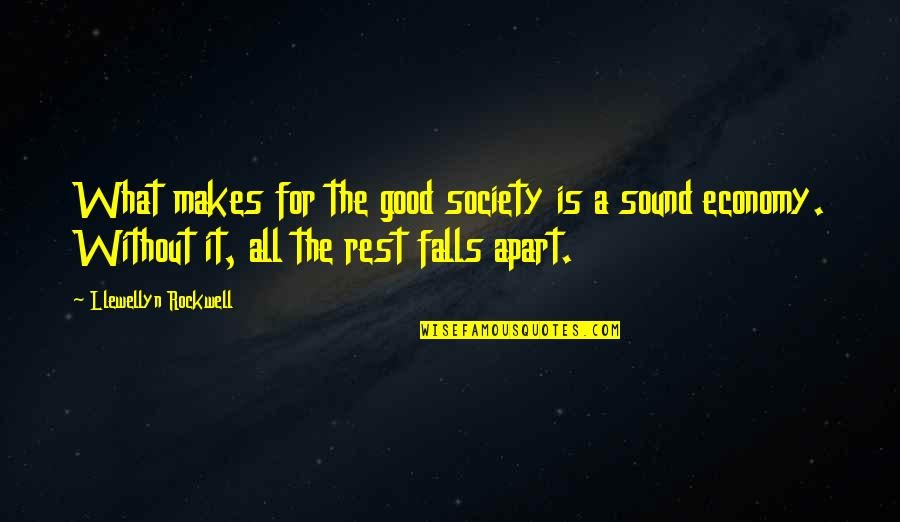 Falls Apart Quotes By Llewellyn Rockwell: What makes for the good society is a