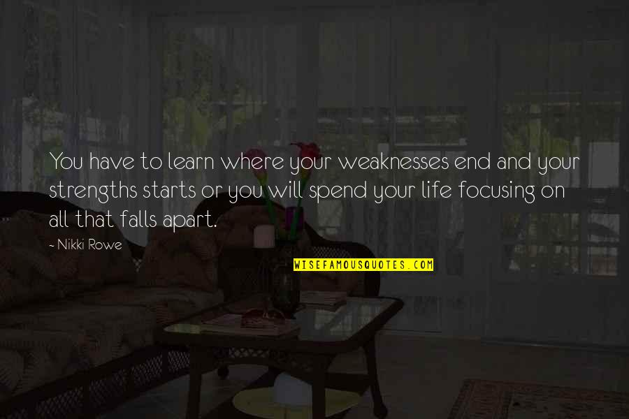 Falls Apart Quotes By Nikki Rowe: You have to learn where your weaknesses end