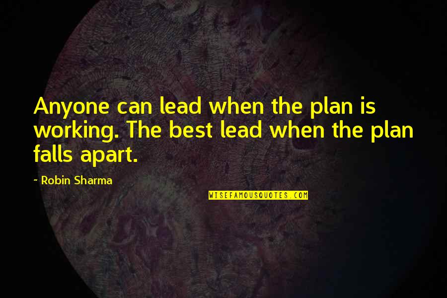 Falls Apart Quotes By Robin Sharma: Anyone can lead when the plan is working.