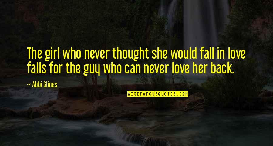 Falls In Love Quotes By Abbi Glines: The girl who never thought she would fall