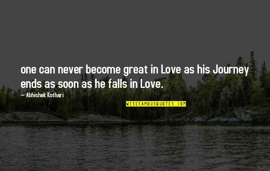 Falls In Love Quotes By Abhishek Kothari: one can never become great in Love as