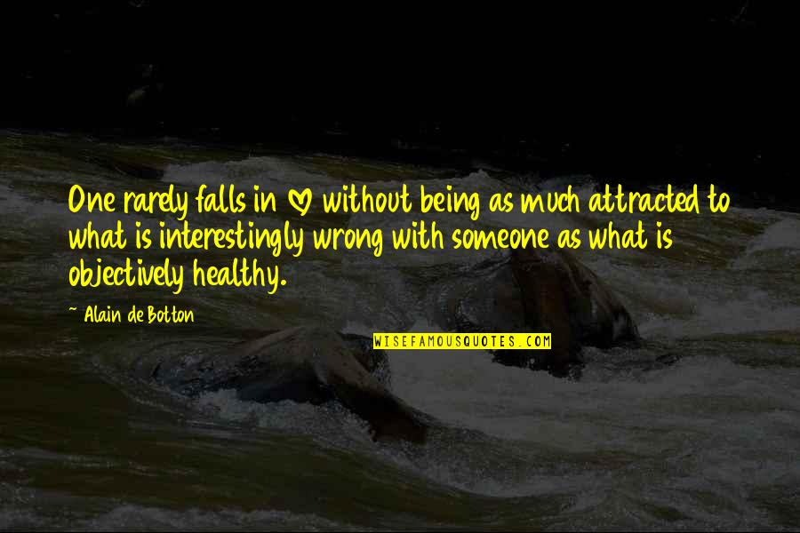 Falls In Love Quotes By Alain De Botton: One rarely falls in love without being as