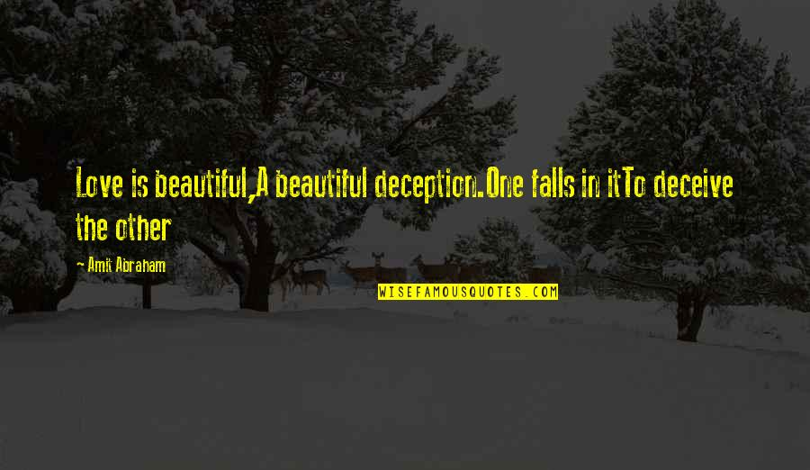 Falls In Love Quotes By Amit Abraham: Love is beautiful,A beautiful deception.One falls in itTo