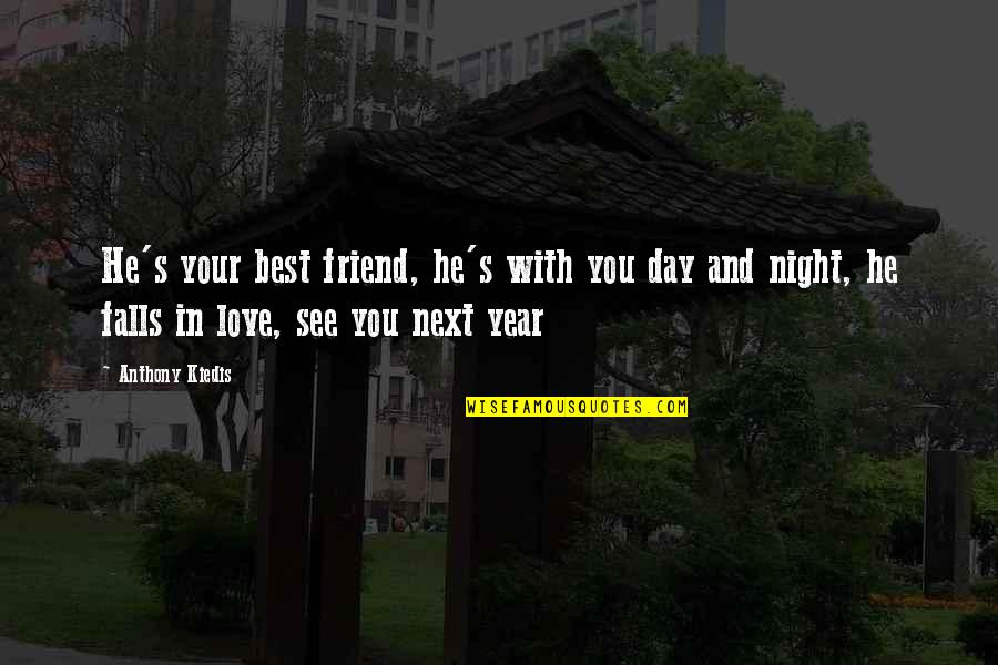 Falls In Love Quotes By Anthony Kiedis: He's your best friend, he's with you day