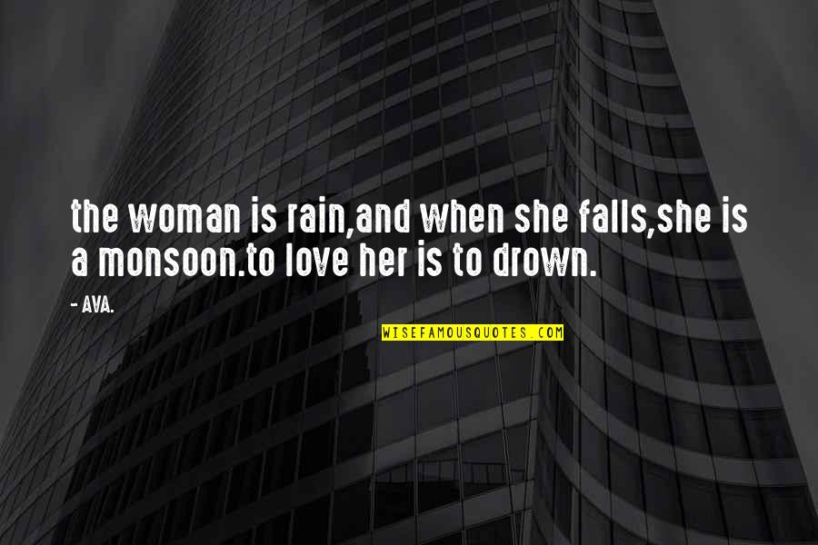 Falls In Love Quotes By AVA.: the woman is rain,and when she falls,she is