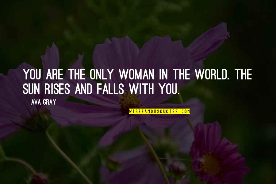 Falls In Love Quotes By Ava Gray: You are the only woman in the world.