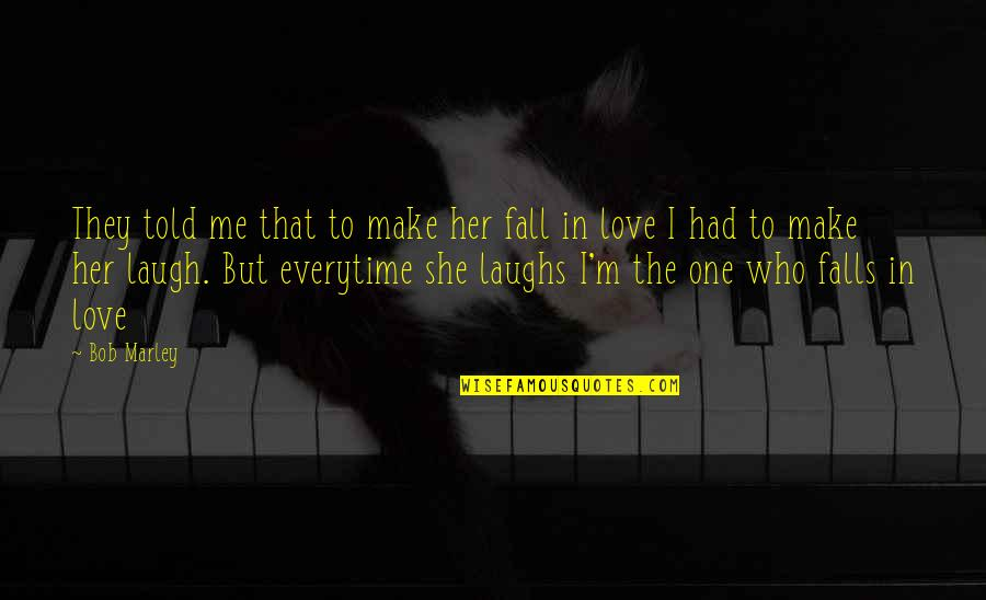 Falls In Love Quotes By Bob Marley: They told me that to make her fall