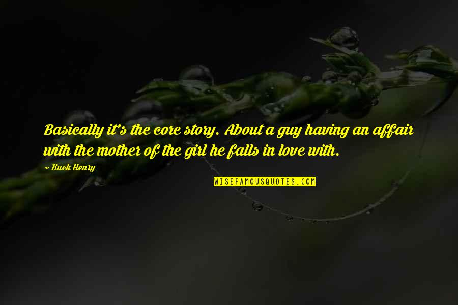 Falls In Love Quotes By Buck Henry: Basically it's the core story. About a guy