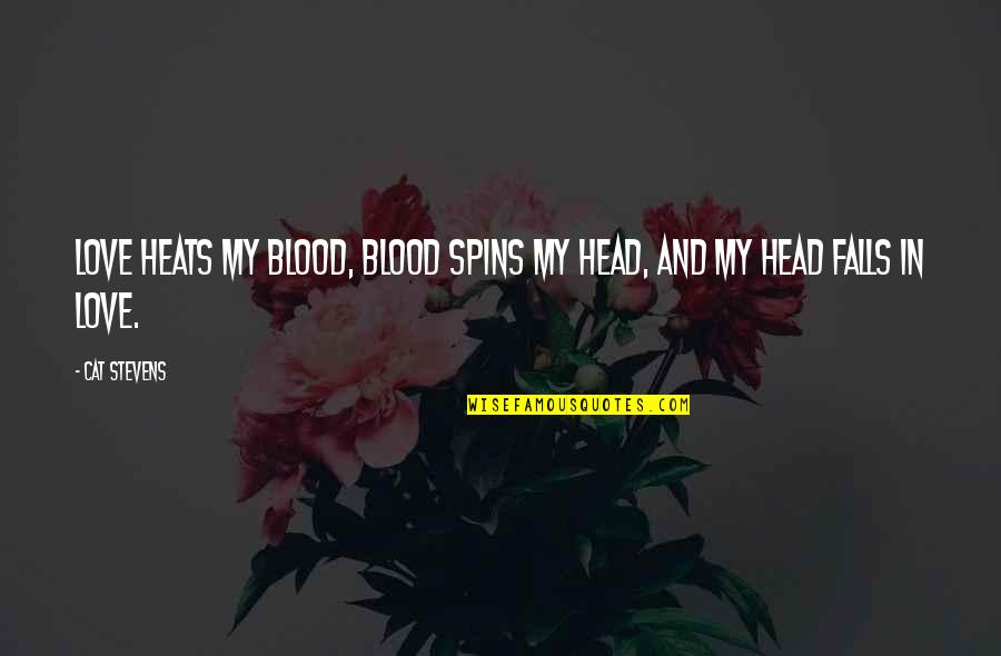 Falls In Love Quotes By Cat Stevens: Love heats my blood, blood spins my head,