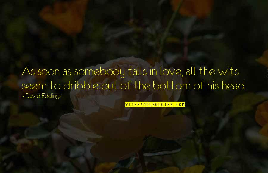 Falls In Love Quotes By David Eddings: As soon as somebody falls in love, all