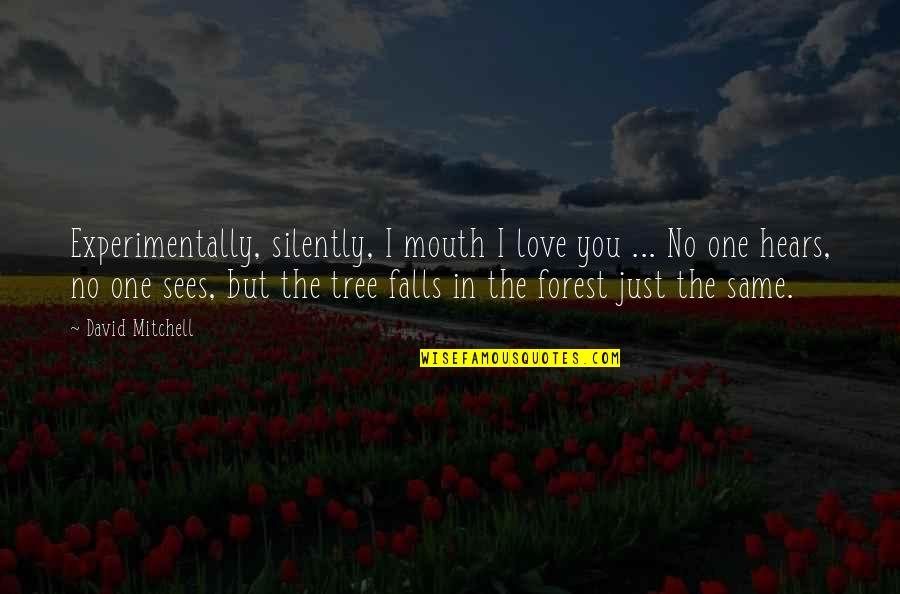 Falls In Love Quotes By David Mitchell: Experimentally, silently, I mouth I love you ...